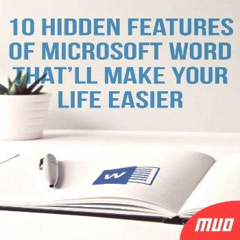 10 Hidden Features of Microsoft Word That'll Make Your Life Easier There are plenty of lesser-kno
