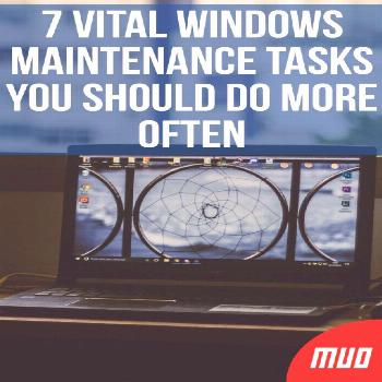 7 Vital Windows Maintenance Tasks You Should Do More Often ---   Owning a computer is great but you