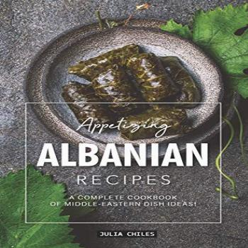 Appetizing Albanian Recipes: A Complete Cookbook of
