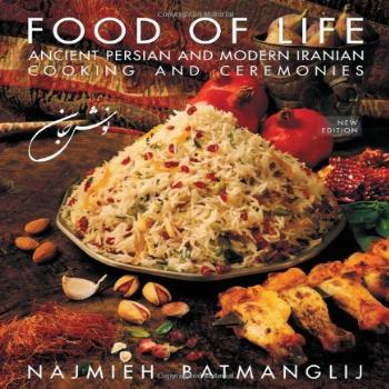 Food of Life: Ancient Persian and Modern Iranian Cooking and