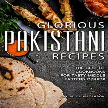 Glorious Pakistani Recipes: The Best of Cookbooks for Tasty