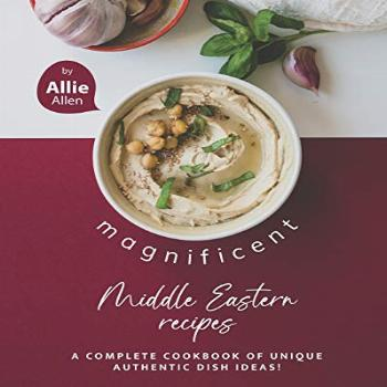 Magnificent Middle Eastern Recipes: A Complete Cookbook of