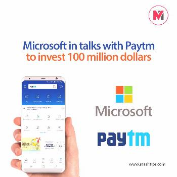 Microsoft in talks with Paytm to invest 100 million dollars and are discussing a possible collabora