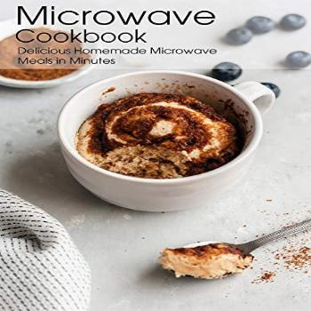 Microwave Cookbook: Delicious Homemade Microwave Meals in