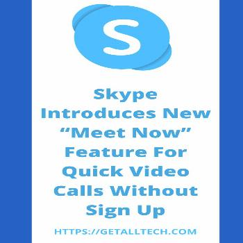 """Skype Introduces New """"Meet Now"""" Feature For Quick Video Calls Without Sign Up Microsoft Skype h"""