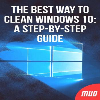 The Best Way to Clean Windows 10: A Step-by-Step Guide The Best Way to Clean Windows 10: A Step-by-