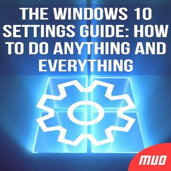 The Windows 10 Settings Guide: How to Do Anything and Everything ---   Windows 10 is the most featu