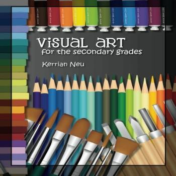 Visual Art for the Secondary Grades