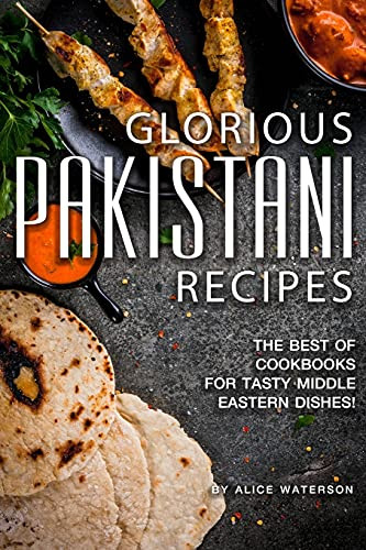 Glorious Pakistani Recipes The Best of Cookbooks for Tasty